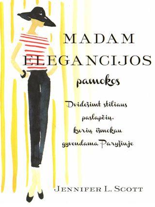 Madam Elegancijos pamokos: 20 stiliaus paslapčių, kurių išmokau gyvendama Paryžiuje