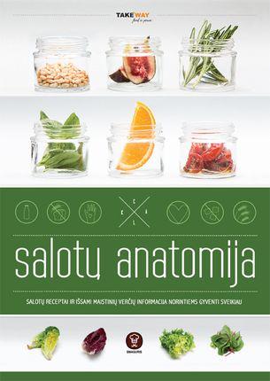 SALOTŲ ANATOMIJA: salotų receptai ir išsami maistinių verčių informacija norintiems gyventi sveikiau