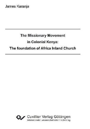 The Missionary Movement in Colonial Kenya: The foundation of Africa Inland Church