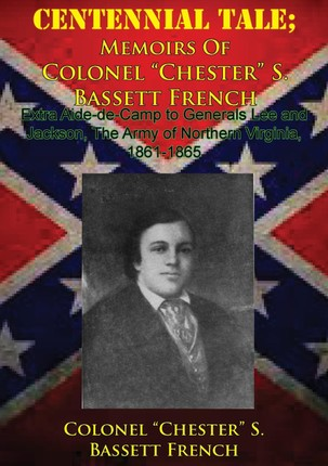 CENTENNIAL TALE; Memoirs Of Colonel &quote;Chester&quote; S. Bassett French