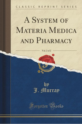 A System of Materia Medica and Pharmacy, Vol. 2 of 2 (Classic Reprint)
