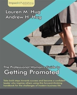 Professional Woman's Guide to Getting Promoted