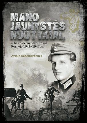 Mano jaunystės nuotykiai, arba vokiečių pėstininkas Rusijoje 1941–1947 m.