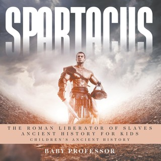 Spartacus: The Roman Liberator of Slaves - Ancient History for Kids Children's Ancient History