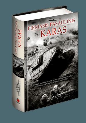 Pirmasis pasaulinis karas: 1914-1918 m. karo, kuris pakeitė XX amžiaus istoriją, įvykiai, herojai ir faktai (kieti viršeliai)