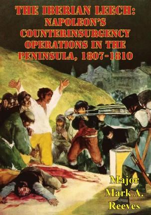 Iberian Leech: Napoleon's Counterinsurgency Operations In The Peninsula, 1807-1810