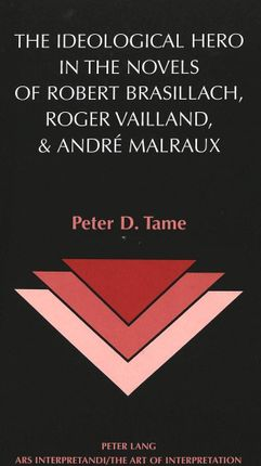 The Ideological Hero in the Novels of Robert Brasillach, Roger Vailland, and André Malraux