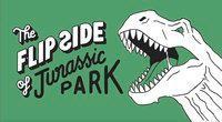 The Flip Side of...Jurassic Park