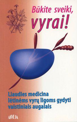 Būkite sveiki, vyrai! Liaudies medicina lėtinėms vyrų ligoms gydyti vaistiniais augalais