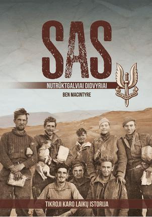 SAS. Nutrūktgalviai didvyriai. Tikroji karo laikų istorija