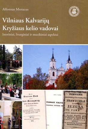 Vilniaus Kalvarijų Kryžiaus kelio vadovai: istoriniai, liturginiai ir muzikiniai aspektai
