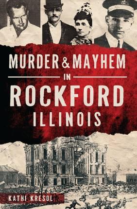 Murder & Mayhem in Rockford, Illinois