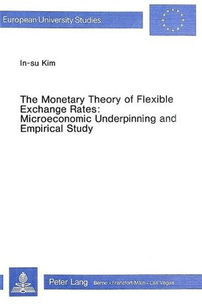 The Monetary Theory of Flexible Exchange Rates: Microeconomic Underpinning and Empirical Study