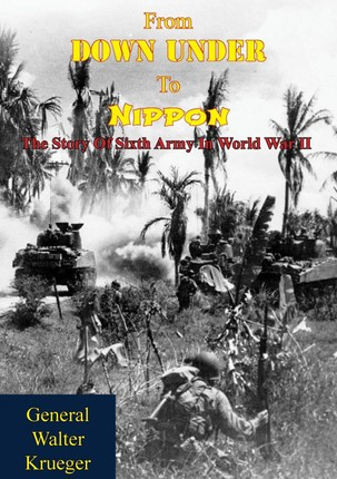 From Down Under To Nippon: The Story Of Sixth Army In World War II