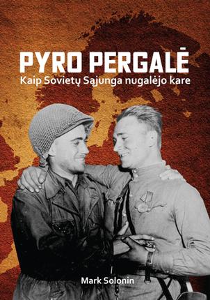 Pyro pergalė: kaip Sovietų Sąjunga nugalėjo kare