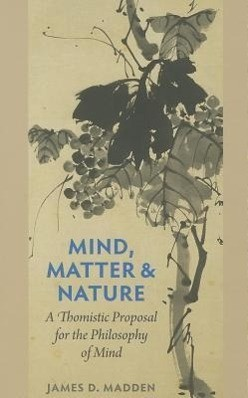 Mind, Matter, and Nature a Thomistic Proposal for the Philosophy of Mind