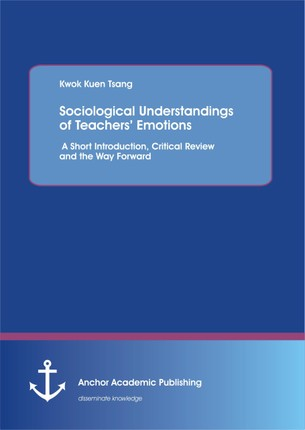 Sociological Understandings of Teachers' Emotions: A Short Introdution, Critical Review, and the Way Forward