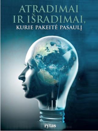 Atradimai ir išradimai, kurie pakeitė pasaulį