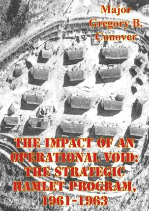 Impact Of An Operational Void: The Strategic Hamlet Program, 1961-1963