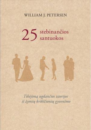 25 stebinančios santuokos. Tikėjimą ugdančios istorijos iš žymių krikščionių gyvenimo