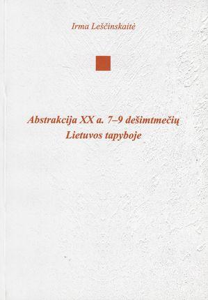 Abstrakcija XX a. 7–9 dešimtmečių Lietuvos tapyboje