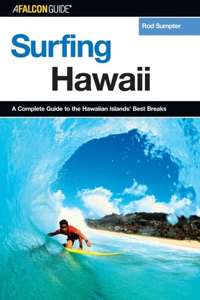 Surfing Hawaii: A Complete Guide to the Hawaiian Islands' Best Breaks, First Edition