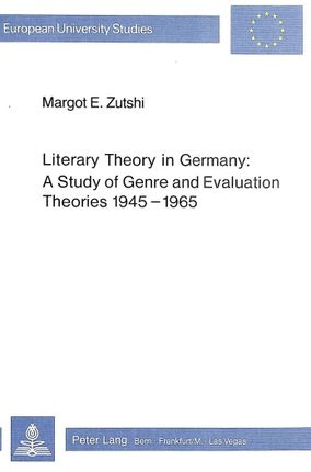 Literary Theory in Germany: A Study of Genre and Evaluation Theories 1945-1965