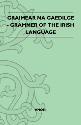 Graimear Na Gaedilge - Grammar of the Irish Language