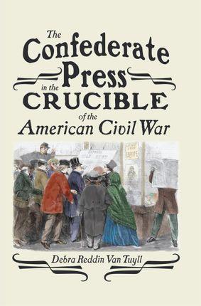 The Confederate Press in the Crucible of the American Civil War