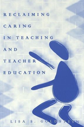 Reclaiming Caring in Teaching and Teacher Education