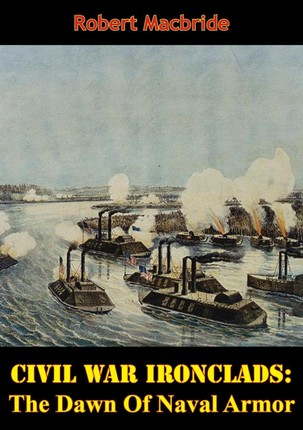 Civil War Ironclads: The Dawn Of Naval Armor