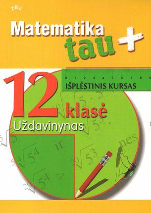 Matematika Tau plius. 12 klasė. Išplėstinis kursas. Uždavinynas