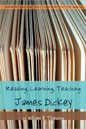 Reading, Learning, Teaching James Dickey