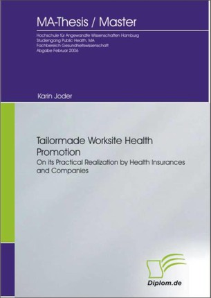 Tailormade Worksite Health Promotion on its Practical Realization by Health Insurances and Companies