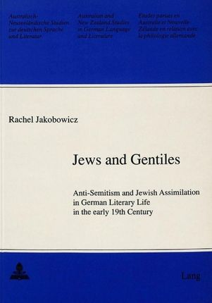 Jews and Gentiles: Anti-Semitism and Jewish Assimilation in German Literary Life in the Early 19th Century