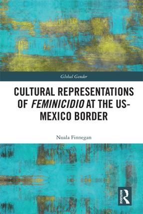 Cultural Representations of Feminicidio at the US-Mexico Border