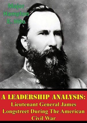 Leadership Analysis: Lieutenant General James Longstreet During The American Civil War