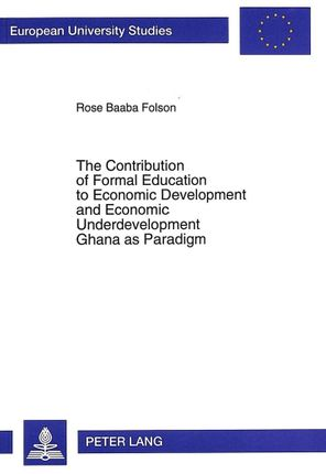 The Contribution of Formal Education to Economic Development and Economic Underdevelopment- Ghana as Paradigm