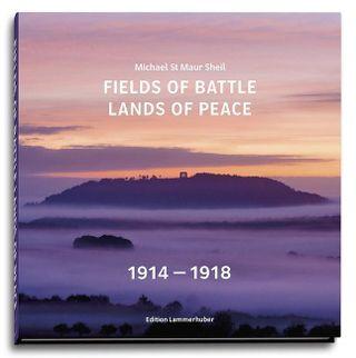 Fields of Battle - Lands of Peace 1914 - 1918
