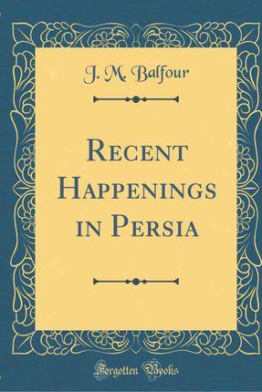 Recent Happenings in Persia (Classic Reprint)