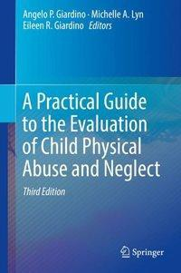 A Practical Guide to the Evaluation of Child Physical Abuse and Neglect
