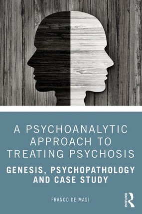 A Psychoanalytic Approach to Treating Psychosis