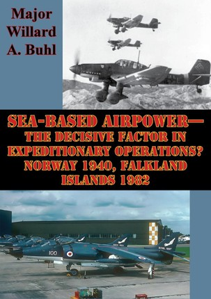 Sea-Based Airpower-The Decisive Factor In Expeditionary Operations? Norway 1940, Falkland Islands 1982