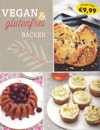 Vegan & glutenfrei backen. Mehr als 80 lecker Rezepte