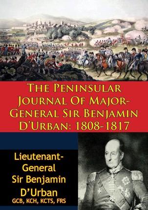 Peninsular Journal Of Major-General Sir Benjamin D'Urban: 1808-1817