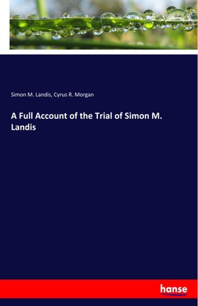 A Full Account of the Trial of Simon M. Landis