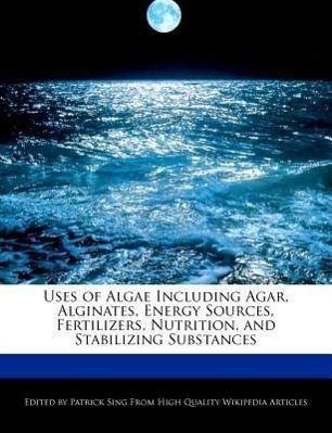 Uses of Algae Including Agar, Alginates, Energy Sources, Fertilizers, Nutrition, and Stabilizing Substances