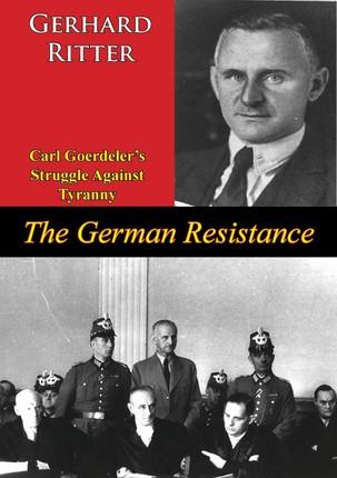 German Resistance: Carl Goerdeler's Struggle Against Tyranny
