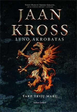 LYNO AKROBATAS. TARP TRIJŲ MARŲ: bene svarbiausio XX a. estų rašytojo, daugkartinio Nobelio literatūros premijos nominanto knyga