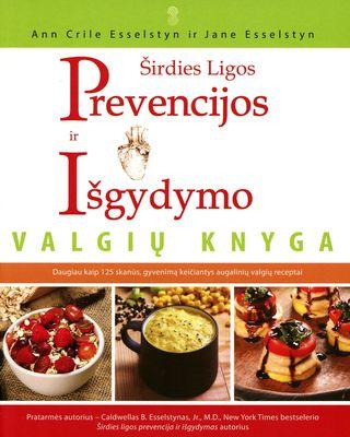Širdies ligos prevencijos ir išgydymo valgių knyga. Daugiau kaip 125 skanūs, gyvenimą keičiantys augalinių valgių receptai